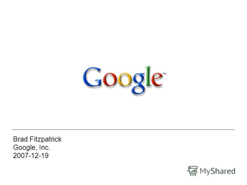 Brad Fitzpatrick Google, Inc. 2007-12-19