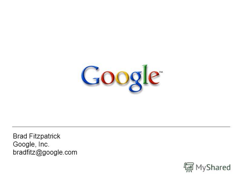 Brad Fitzpatrick Google, Inc. bradfitz@google.com