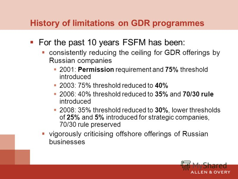History of limitations on GDR programmes For the past 10 years FSFM has been: consistently reducing the ceiling for GDR offerings by Russian companies 2001: Permission requirement and 75% threshold introduced 2003: 75% threshold reduced to 40% 2006: