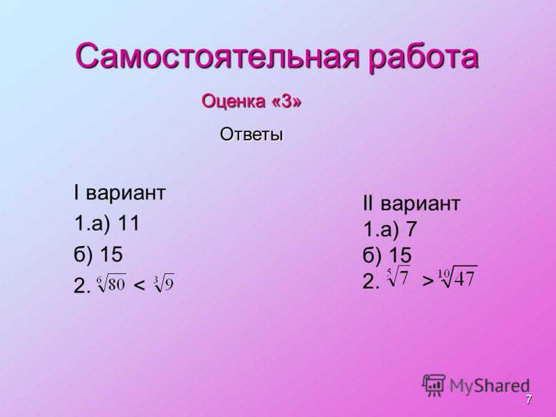 Самостоятельная работа I вариант 1.а) 11 б) 15 2. < II вариант 1.а) 7 б) 15 2. > Оценка «3» Ответы 7