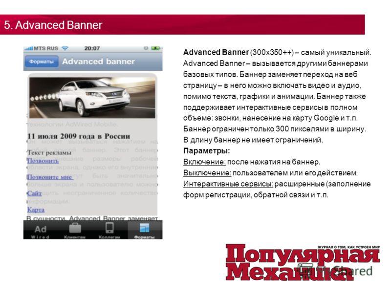 Advanced Banner (300x350++) – самый уникальный. Advanced Banner – вызывается другими баннерами базовых типов. Баннер заменяет переход на веб страницу – в него можно включать видео и аудио, помимо текста, графики и анимации. Баннер также поддерживает