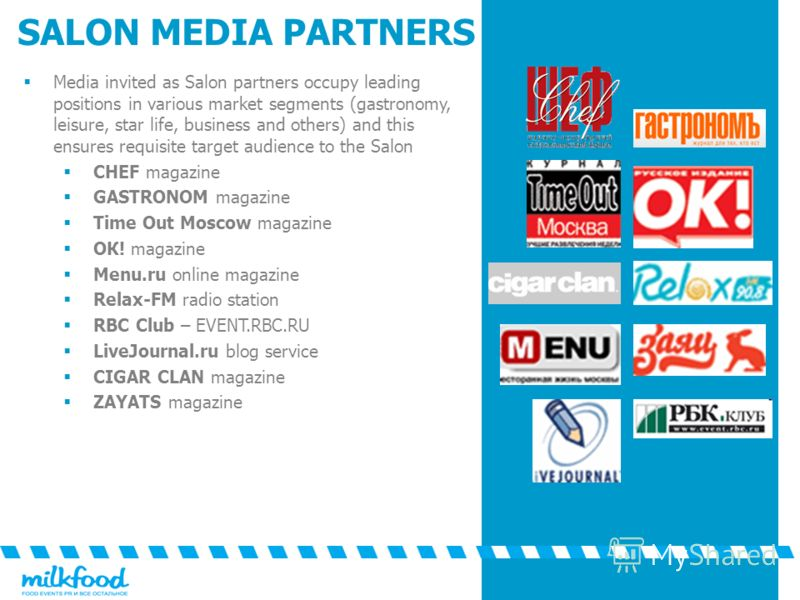 SALON MEDIA PARTNERS Media invited as Salon partners occupy leading positions in various market segments (gastronomy, leisure, star life, business and others) and this ensures requisite target audience to the Salon CHEF magazine GASTRONOM magazine Ti