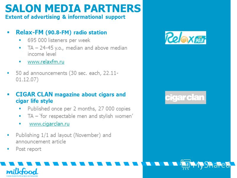 Relax-FM (90.8-FM) radio station 695 000 listeners per week TA – 24-45 y.o., median and above median income level www.relaxfm.ru 50 ad announcements (30 sec. each, 22.11- 01.12.07) CIGAR CLAN magazine about cigars and cigar life style Published once