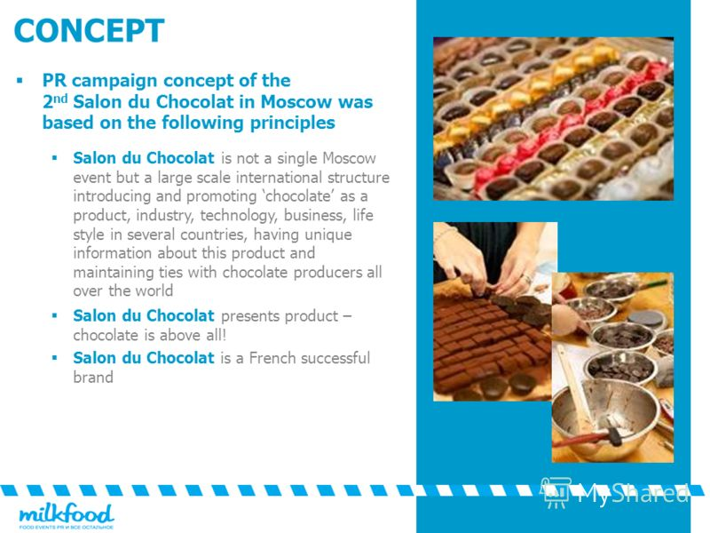 CONCEPT PR campaign concept of the 2 nd Salon du Chocolat in Moscow was based on the following principles Salon du Chocolat is not a single Moscow event but a large scale international structure introducing and promoting chocolate as a product, indus