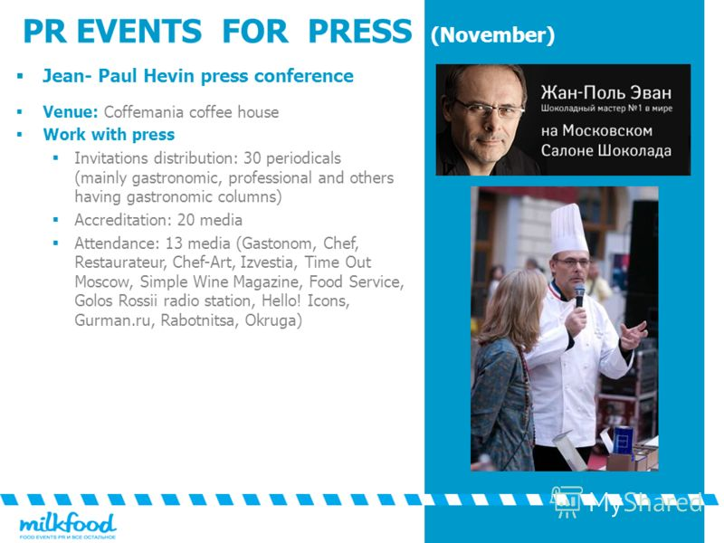 PR EVENTS FOR PRESS (November) Jean- Paul Hevin press conference Venue: Coffemania coffee house Work with press Invitations distribution: 30 periodicals (mainly gastronomic, professional and others having gastronomic columns) Accreditation: 20 media