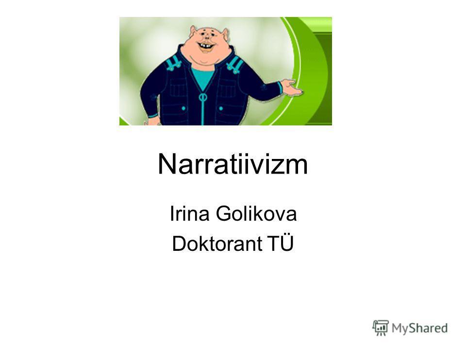 Narratiivizm Irina Golikova Doktorant TÜ