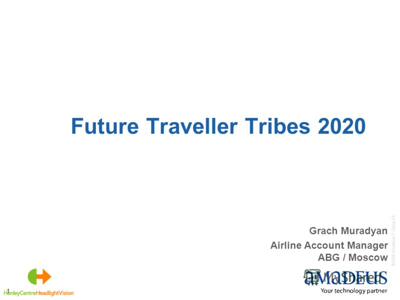 © 2006 Amadeus IT Group SA 1 Future Traveller Tribes 2020 Grach Muradyan Airline Account Manager ABG / Moscow