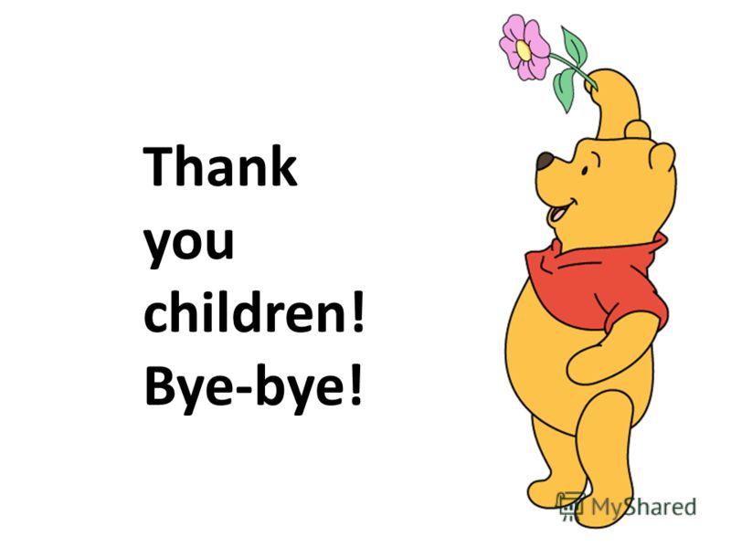Thank you children! Bye-bye!