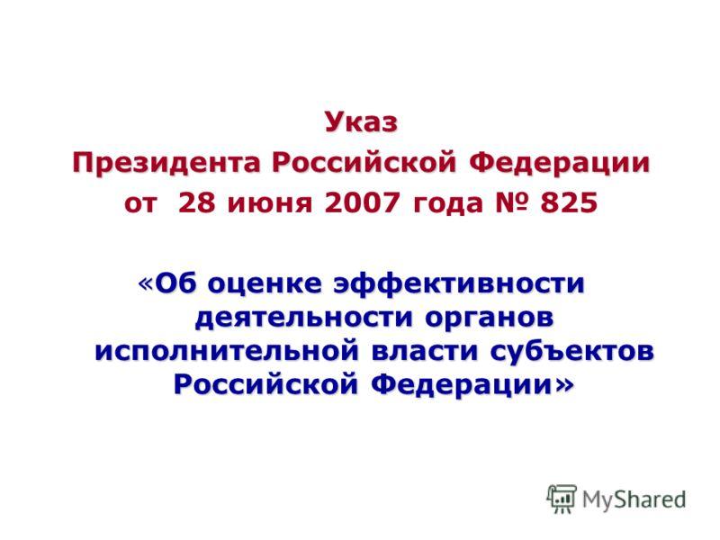 Указ Президента Российской Федерации от 28 июня 2007 года 825 «Об оценке эффективности деятельности органов исполнительной власти субъектов Российской Федерации»
