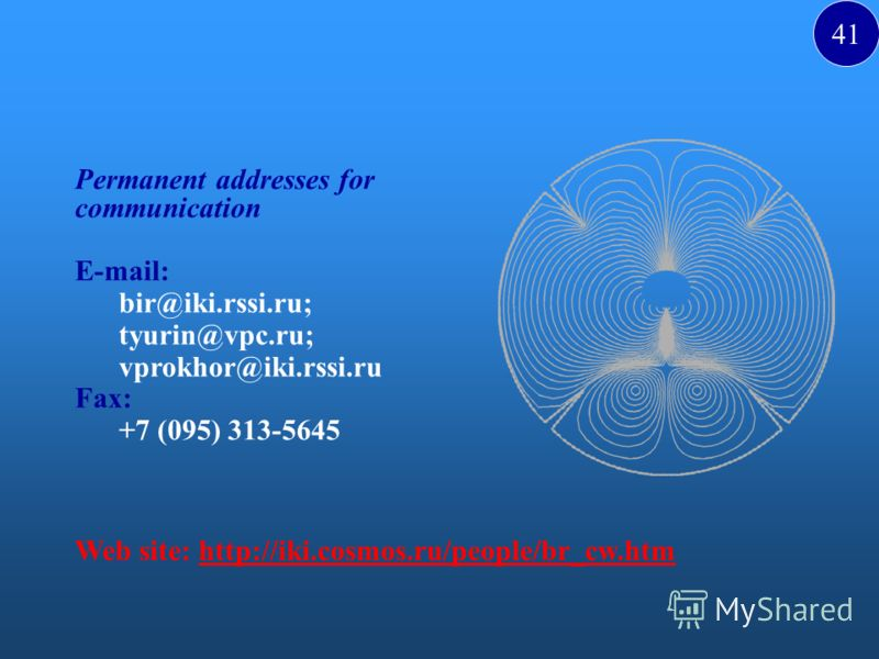 Permanent addresses for communication E-mail: bir@iki.rssi.ru; tyurin@vpc.ru; vprokhor@iki.rssi.ru Fax: +7 (095) 313-5645 Web site: http://iki.cosmos.ru/people/br_cw.htmhttp://iki.cosmos.ru/people/br_cw.htm 41