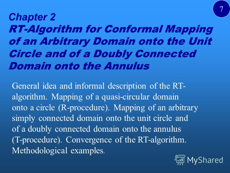 Chapter 2 RT-Algorithm for Conformal Mapping of an Arbitrary Domain onto the Unit Circle and of a Doubly Connected Domain onto the Annulus General idea and informal description of the RT- algorithm. Mapping of a quasi-circular domain onto a circle (R