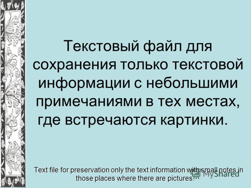 Текстовый файл для сохранения только текстовой информации с небольшими примечаниями в тех местах, где встречаются картинки. Text file for preservation only the text information with small notes in those places where there are pictures.