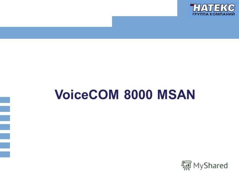 VoiceCom 8000 MSAN VoiceCOM 8000 MSAN