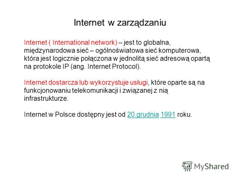 Internet ( International network) – jest to globalna, międzynarodowa sieć – ogólnoświatowa sieć komputerowa, która jest logicznie połączona w jednolitą sieć adresową opartą na protokole IP (ang. Internet Protocol). Internet dostarcza lub wykorzystuje