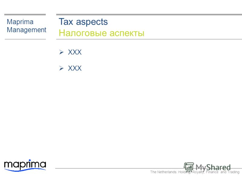 Tax aspects Налоговые аспекты Maprima Management XXX The Netherlands: Holding, Royalty, Finance and Trading