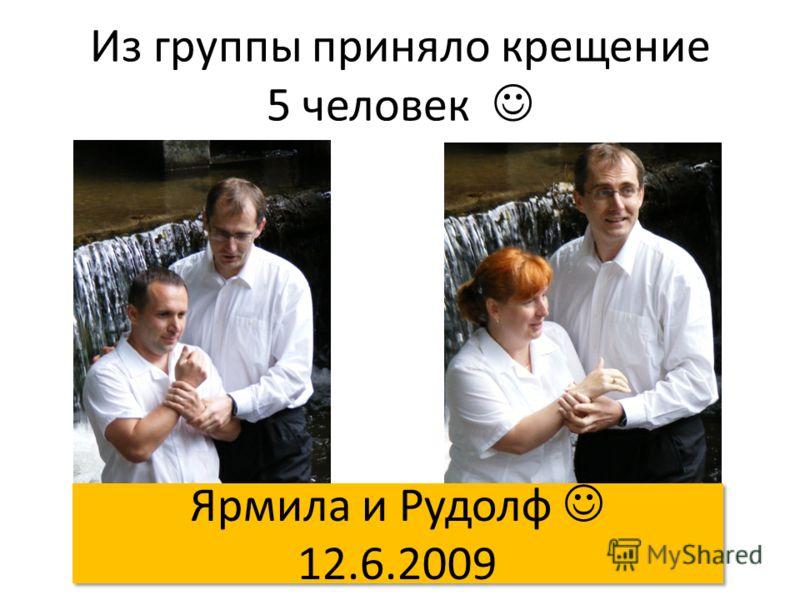 Из группы приняло крещение 5 человек Ярмила и Рудолф 12.6.2009 Ярмила и Рудолф 12.6.2009