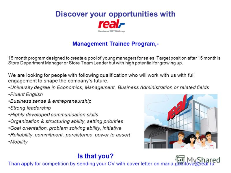 Discover your opportunities with Management Trainee Program,- 15 month program designed to create a pool of young managers for sales. Target position after 15 month is Store Department Manager or Store Team Leader but with high potential for growing