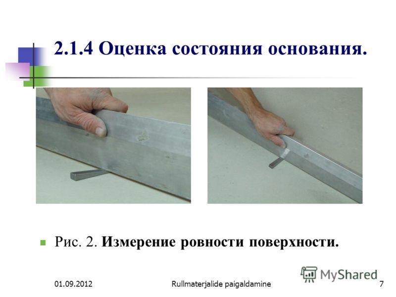 01.09.2012Rullmaterjalide paigaldamine7 2.1.4 Оценка состояния основания. Рис. 2. Измерение ровности поверхности.