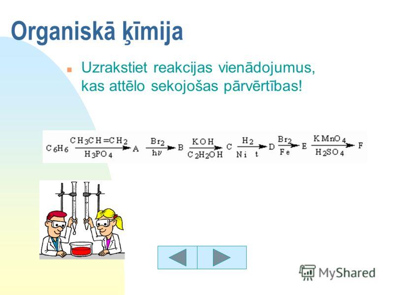 Organiskā ķīmija n Uzrakstiet reakcijas vienādojumus, kas attēlo sekojošas pārvērtības!