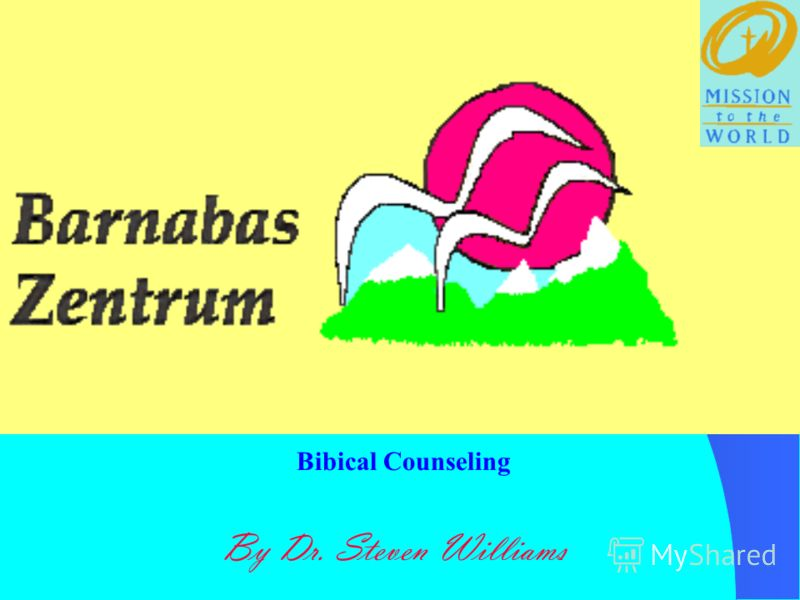 By Dr. Steven Williams Bibical Counseling