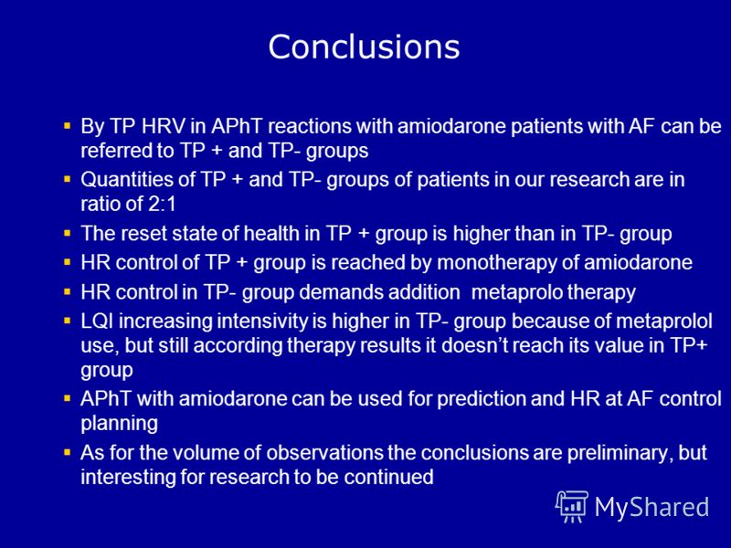 Conclusions By ТР HRV in APhT reactions with amiodarone patients with AF can be referred to ТР + and ТР- groups Quantities of ТР + and ТР- groups of patients in our research are in ratio of 2:1 The reset state of health in ТР + group is higher than i