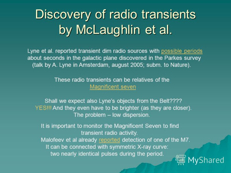 Discovery of radio transients by McLaughlin et al. Shall we expect also Lynes objects from the Belt???? YES!!! And they even have to be brighter (as they are closer). The problem – low dispersion. Lyne et al. reported transient dim radio sources with