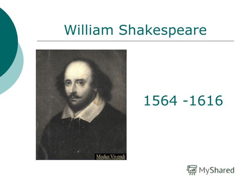 William Shakespeare 1564 -1616