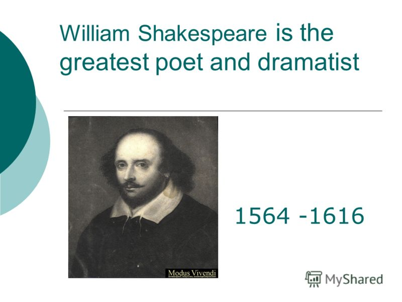William Shakespeare is the greatest poet and dramatist 1564 -1616