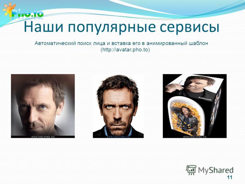 Наши популярные сервисы Автоматический поиск лица и вставка его в анимированный шаблон (http://avatar.pho.to) 11