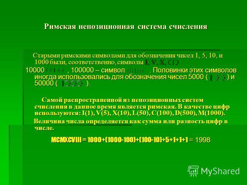 Римская непозиционная система счисления Старыми римскими символами для обозначения чисел 1, 5, 10, и 1000 были, соответственно, символы I, V, X, Старыми римскими символами для обозначения чисел 1, 5, 10, и 1000 были, соответственно, символы I, V, X,