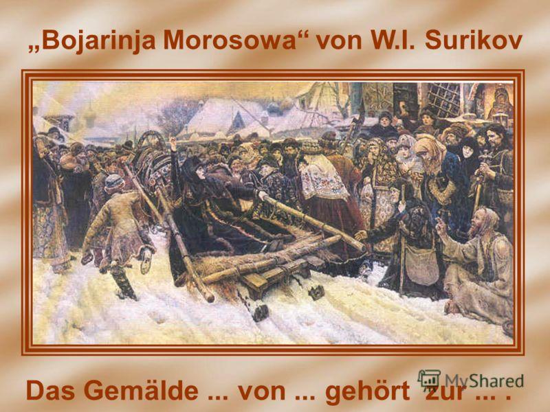 Bojarinja Morosowa von W.I. Surikov Das Gemälde... von... gehört zur....