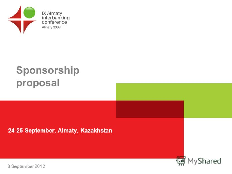 8 September 2012 Sponsorship proposal 24-25 September, Almaty, Kazakhstan