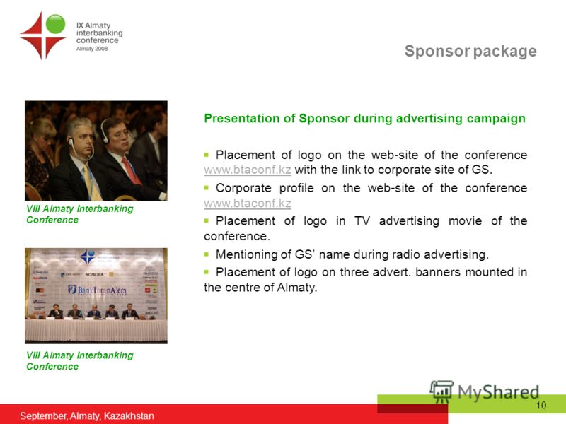 September, Almaty, Kazakhstan 10 Presentation of Sponsor during advertising campaign Placement of logo on the web-site of the conference www.btaconf.kz with the link to corporate site of GS. www.btaconf.kz Corporate profile on the web-site of the con