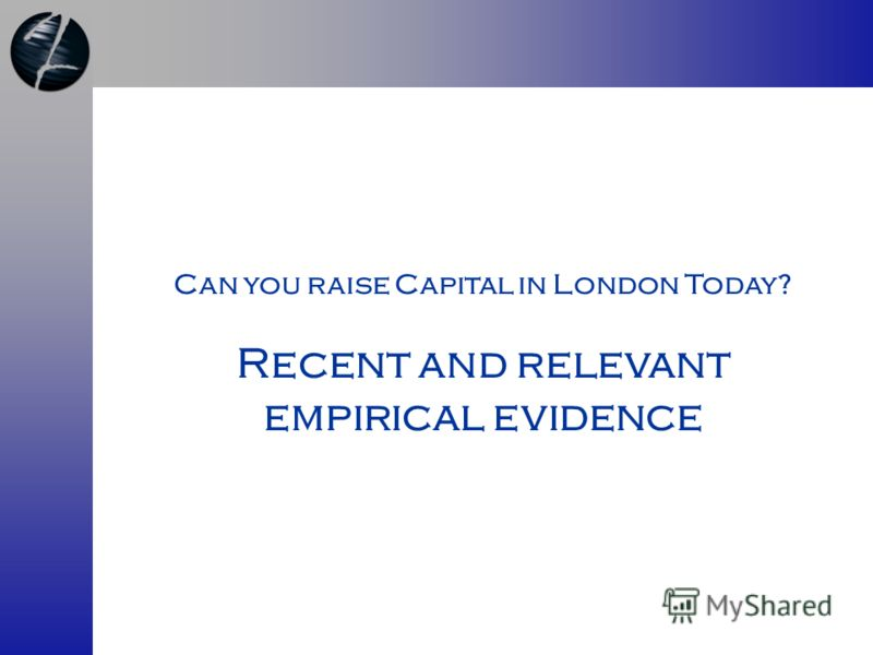 Can you raise Capital in London Today? Recent and relevant empirical evidence