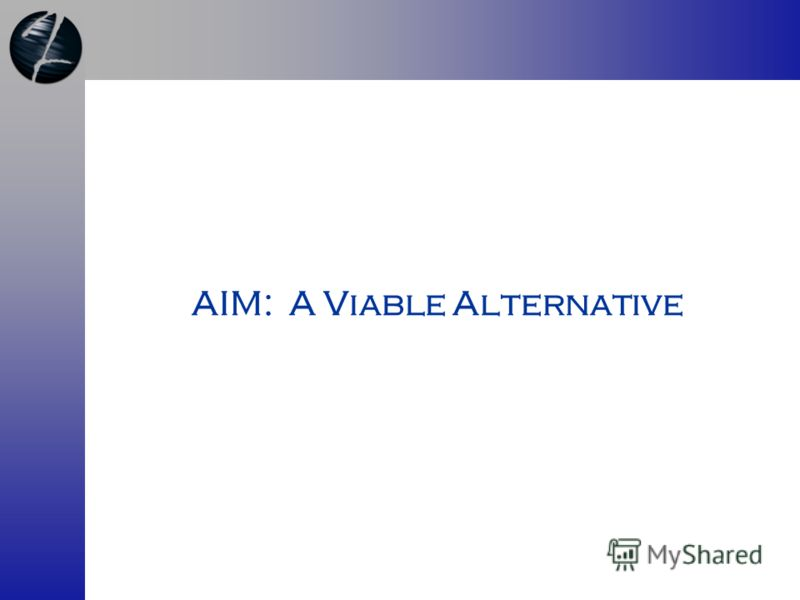 AIM: A Viable Alternative