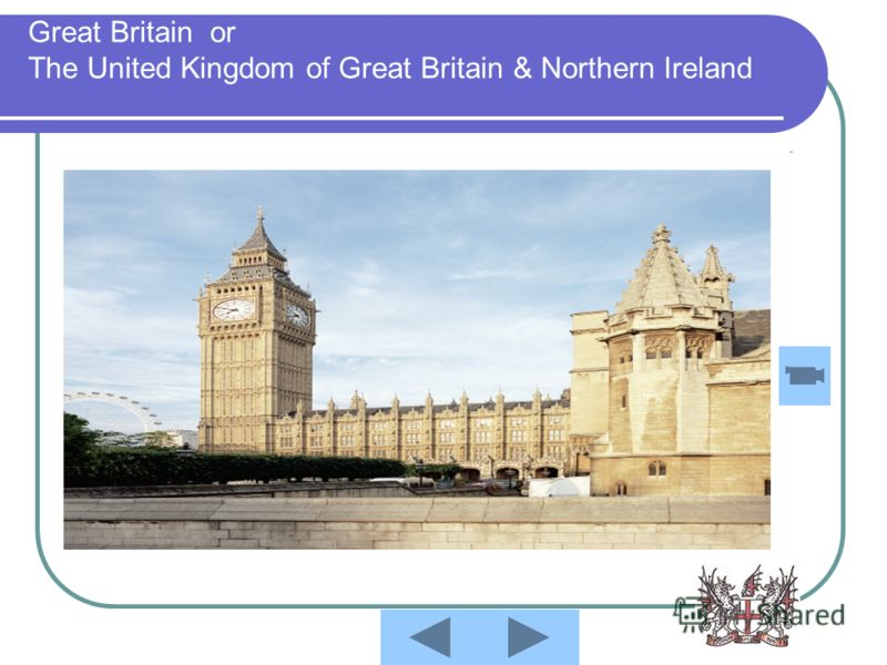 Great Britain or The United Kingdom of Great Britain & Northern Ireland