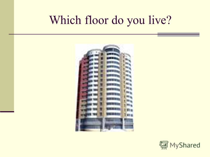 Which floor do you live?