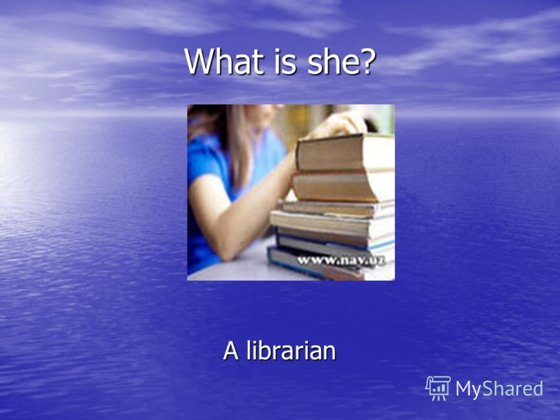 What is she? A librarian
