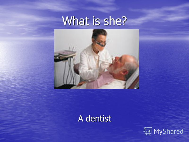 What is she? A dentist