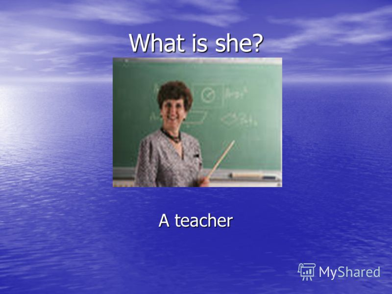 What is she? A teacher