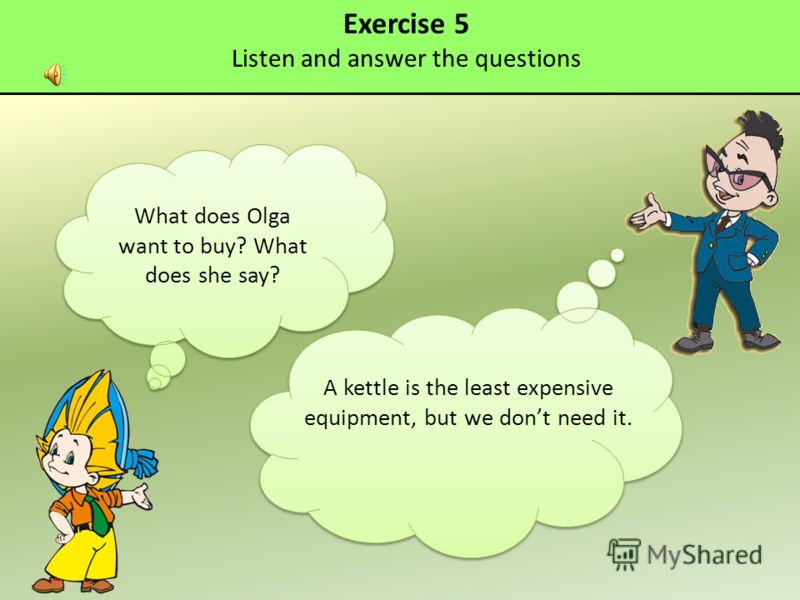 Exercise 5 Listen and answer the questions What does Olga want to buy? What does she say? A kettle is the least expensive equipment, but we dont need it.