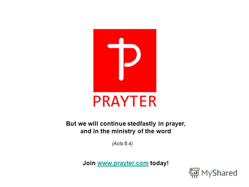 But we will continue stedfastly in prayer, and in the ministry of the word (Acts 6:4) Join www.prayter.com today!www.prayter.com