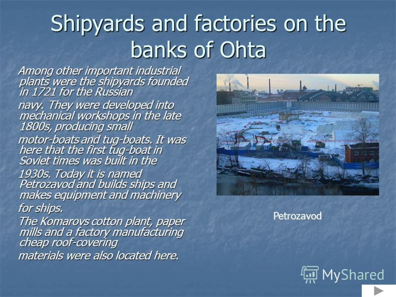 Shipyards and factories on the banks of Ohta Among other important industrial plants were the shipyards founded in 1721 for the Russian Among other important industrial plants were the shipyards founded in 1721 for the Russian navy. They were develop