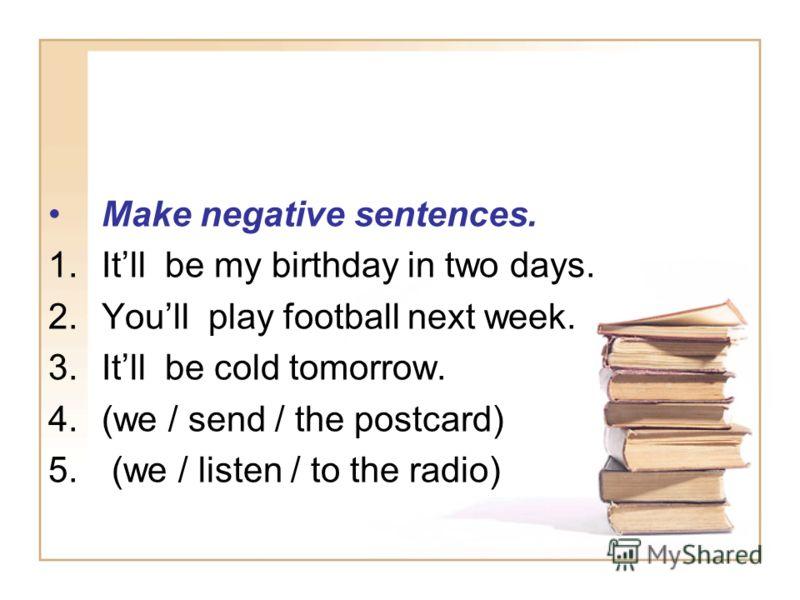 Fill in the gaps. 1.They ……come next week. 2.It…… snow in January. Translate into English 1.Я буду читать книгу. 2.Он пойдёт в школу завтра. 3.Она будет смотреть телевизор через пять минут.