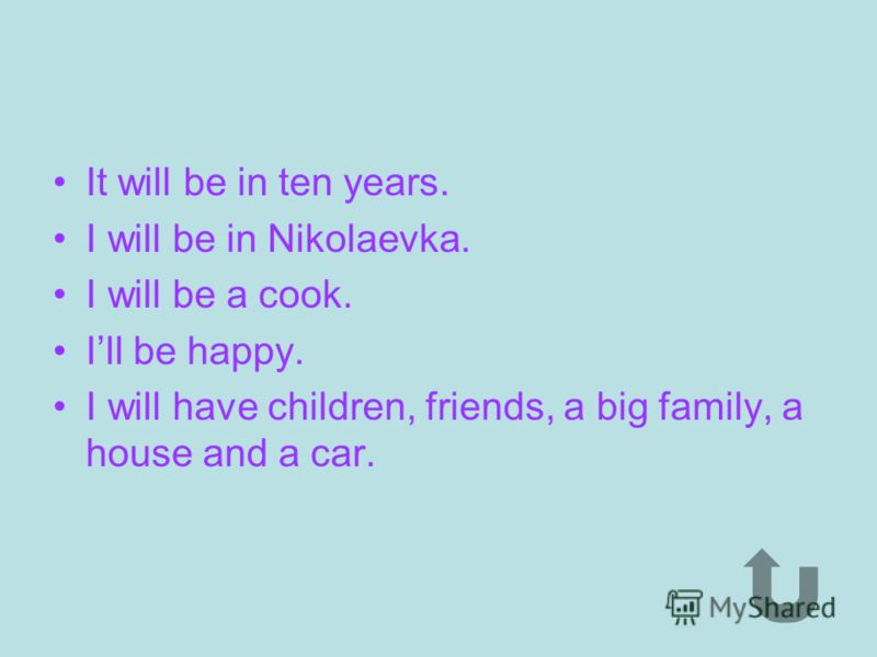 It will be in ten years. I will live in Saratov. I will be a designer. I will have a big family.