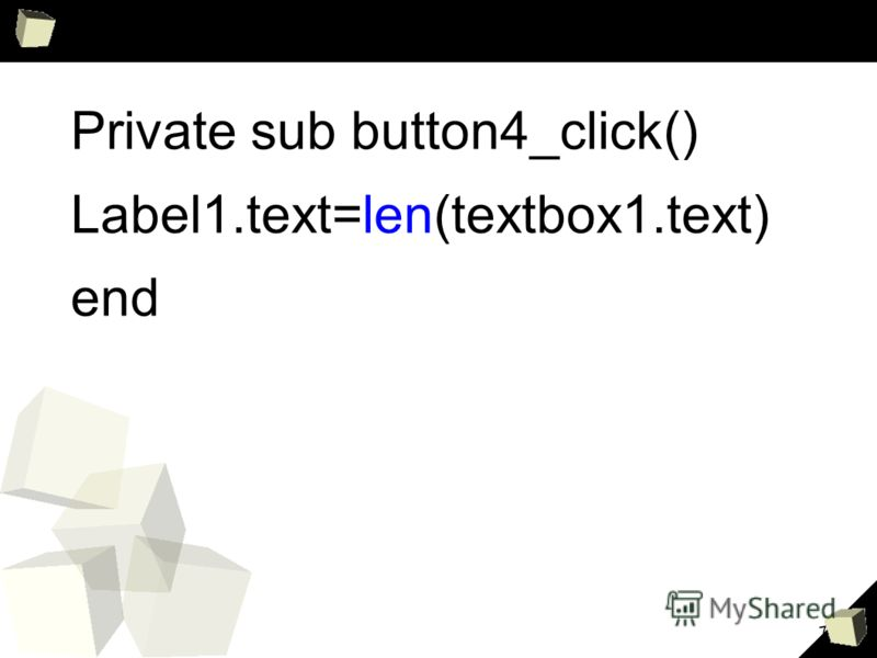 7 Private sub button4_click() Label1.text=len(textbox1.text) end