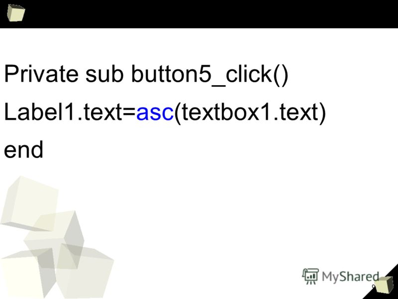 9 Private sub button5_click() Label1.text=asc(textbox1.text) end