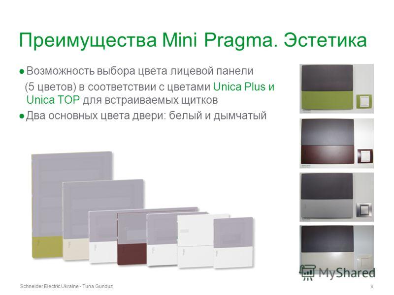 Schneider Electric Ukraine - Tuna Gunduz 8 - Преимущества Mini Pragma. Эстетика Возможность выбора цвета лицевой панели (5 цветов) в соответствии с цветами Unica Plus и Unica TOP для встраиваемых щитков Два основных цвета двери: белый и дымчатый