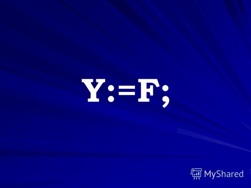 Y:=F;