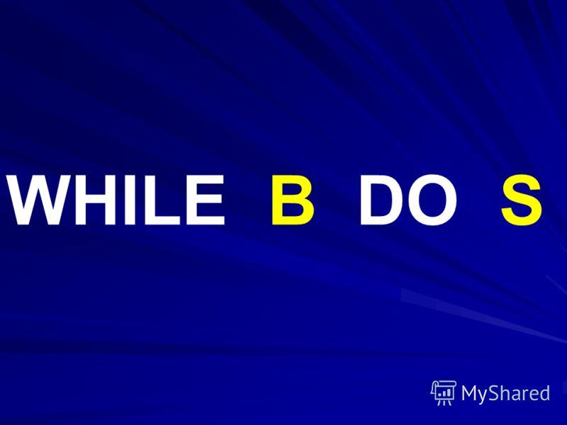 WHILE B DO S